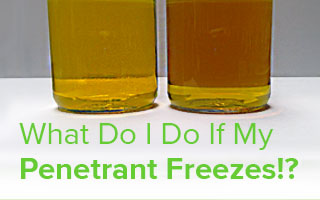 What Do I Do If My Penetrant Freezes!?